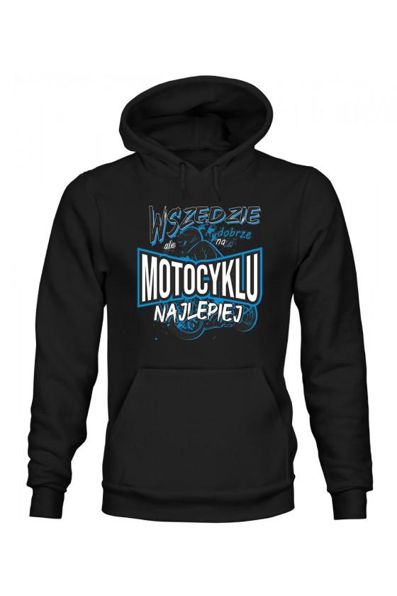 Bluza Męska z Kapturem Wszędzie Dobrze, Ale Na Motocyklu Najlepiej