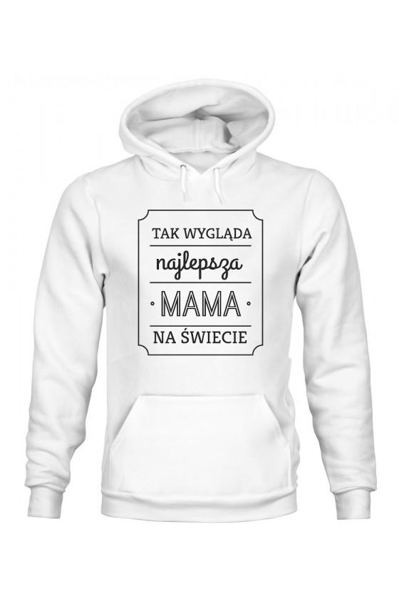Bluza Damska z Kapturem Tak Wygląda Najlepsza Mama Na Świecie