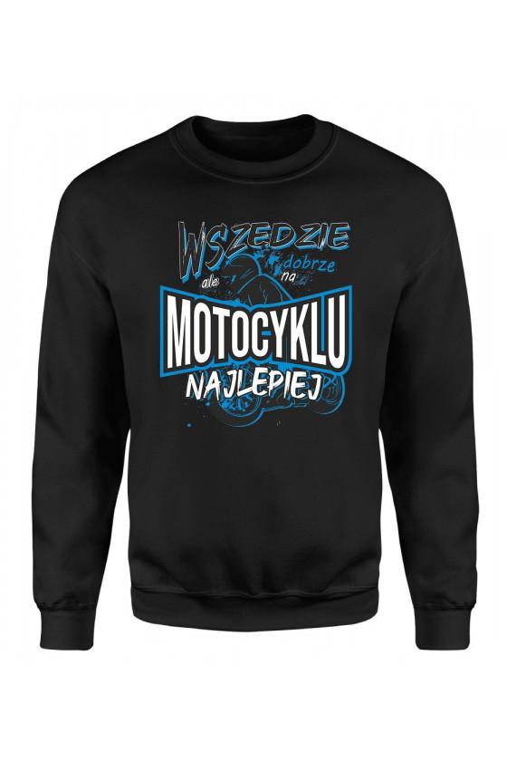 Bluza Męska Klasyczna Wszędzie Dobrze, Ale Na Motocyklu Najlepiej