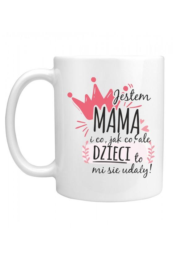 Kubek Jestem Mamą I Co, Jak Co, Ale Dzieci To Mi Się Udały!