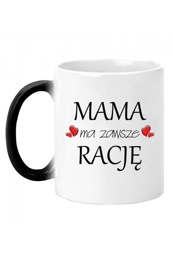 Kubek Magiczny Mama Ma Zawsze Rację