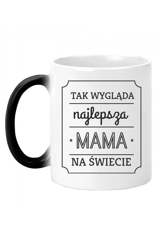 Kubek Magiczny Tak Wygląda Najlepsza Mama Na Świecie