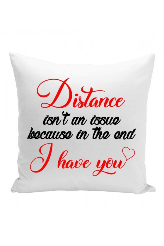 Poduszka Distance Isn't An Issue, Because In The End I Have You