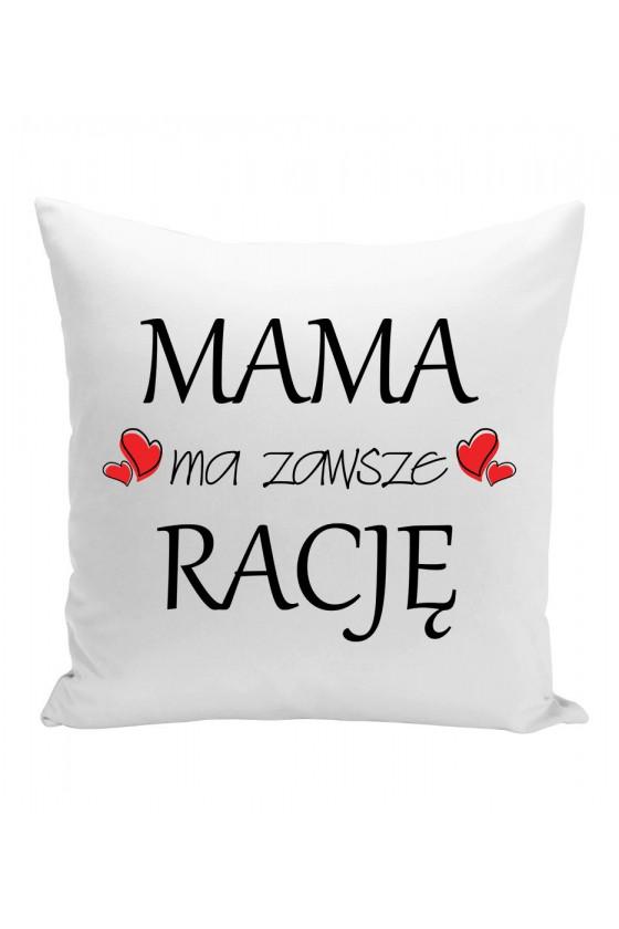 Poduszka Mama Ma Zawsze Rację