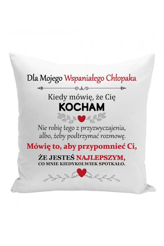 Poduszka Dla Mojego Wspaniałego Chłopaka, Kiedy Mówię, Że Cię Kocham