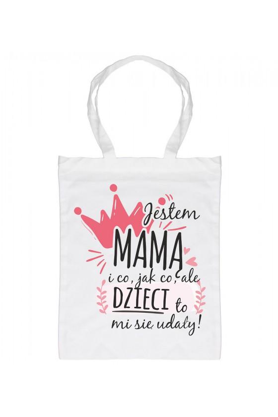 Torba Jestem Mamą I Co, Jak Co, Ale Dzieci To Mi Się Udały!