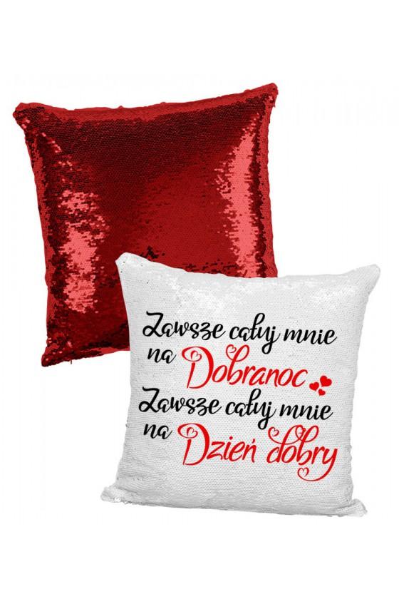 Poduszka z Cekinami Zawsze Całuj Mnie Na Dobranoc, Zawsze Całuj Mnie Na Dzień Dobry